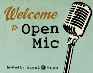 Open Mic hosted by Hazel & Wren